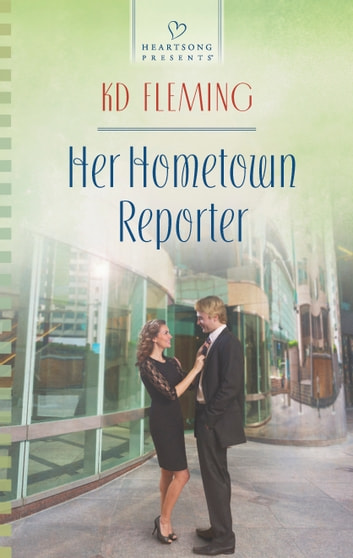 Her Hometown Reporter ebook by KD Fleming