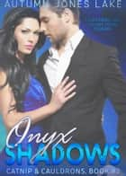 Onyx Shadows - Catnip & Cauldrons, Book #2 ebook by Autumn Jones Lake
