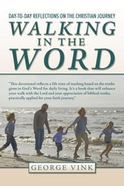 Walking in the Word - Day-to-Day Reflections on the Christian Journey ebook by George Vink