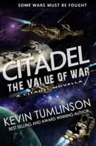 Citadel: The Value of War ebook by Kevin Tumlinson