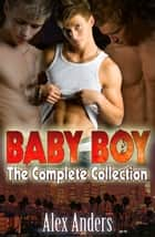 Baby Boy 1 - 4: The Collection ebook by Alex Anders