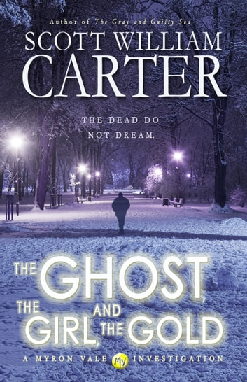 The Ghost, the Girl, and the Gold ebook by Scott William Carter