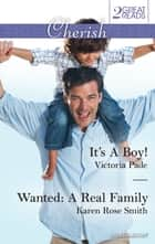 It's A Boy!/Wanted - A Real Family 電子書 by Victoria Pade, Karen Rose Smith