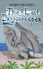The Last Dragonkeeper ebook by