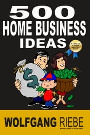 500 Home Business Ideas ebook by Wolfgang Riebe