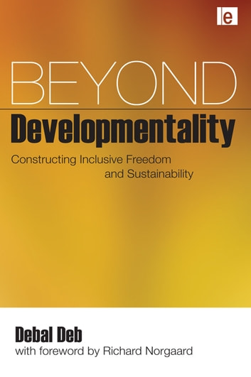 Beyond Developmentality - Constructing Inclusive Freedom and Sustainability ebook by Debal Deb