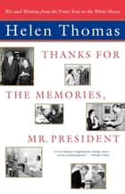 Thanks for the Memories, Mr. President - Wit and Wisdom from the Front Row at the White House ebook by Helen Thomas