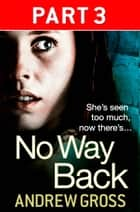 No Way Back: Part 3 of 3 ebook by Andrew Gross