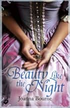 Beauty Like the Night: Spymaster 6 (A series of sweeping, passionate historical romance) ebook by Joanna Bourne