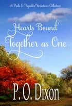 Hearts Bound Together as One - A Pride and Prejudice Variations Collection ebook by P. O. Dixon