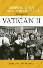 Keeping Open the Door of Faith: The Legacy of Vatican II ebook by Bishop Donal Murray
