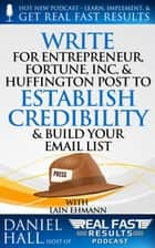Write for Entrepreneur, Fortune, Inc, & Huffington Post to Establish Credibility & Build Your Email List - Real Fast Results, #20 ebook by Daniel Hall