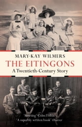 The Eitingons - A Twentieth Century Story ebook by Mary-Kay Wilmers