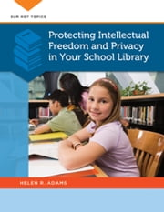 Protecting Intellectual Freedom and Privacy in Your School Library ebook by Helen R. Adams