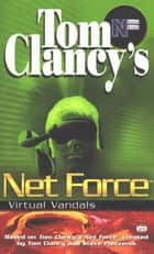 Tom Clancy's Net Force: Virtual Vandals - Net Force 01 ebook by Tom Clancy, Steve Pieczenik, Diane Duane