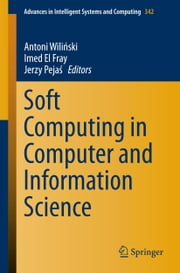 Soft Computing in Computer and Information Science ebook by Antoni Wiliński,Imed El Fray,Jerzy Pejas