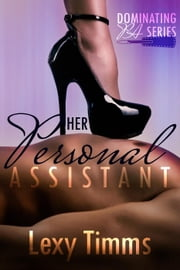 Her Personal Assistant - Part 1 - Dominating PA Series, #1 ebook by Lexy Timms