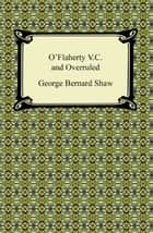 O'Flaherty V.C. and Overruled ebook by George Bernard Shaw
