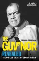 The Guv'nor Revealed - The Untold Story of Lenny McLean ebook by Lee Wortley, Anthony Thomas