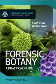Forensic Botany - A Practical Guide ebook by Jason Byrd,David W. Hall