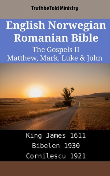 English Norwegian Romanian Bible - The Gospels II - Matthew, Mark, Luke & John - King James 1611 - Bibelen 1930 - Cornilescu 1921 ebook by TruthBeTold Ministry
