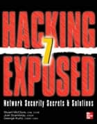 Hacking Exposed 7 Network Security Secrets & Solutions Seventh Edition : Network Security Secrets and Solutions: Network Security Secrets and Solutions ebook by Stuart McClure,Joel Scambray,George Kurtz
