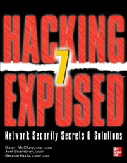 Hacking Exposed 7 Network Security Secrets & Solutions Seventh Edition : Network Security Secrets and Solutions: Network Security Secrets and Solutions ebook by Stuart McClure, Joel Scambray, George Kurtz