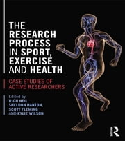 The Research Process in Sport, Exercise and Health - Case Studies of Active Researchers ebook by Rich Neil,Sheldon Hanton,Scott Fleming,Kylie Wilson
