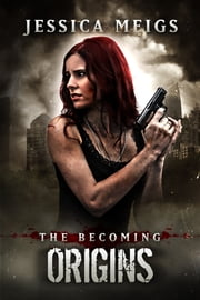 The Becoming: Origins (The Becoming Book 6) ebook by Jessica Meigs