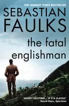 The Fatal Englishman - Three Short Lives ebook by Sebastian Faulks