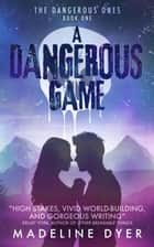 A Dangerous Game - The Dangerous Ones, #1 ebook by Madeline Dyer