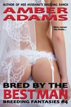 Bred By The Best Man ebook by Amber Adams