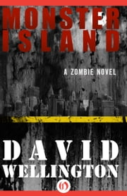 Monster Island - A Zombie Novel ebook by David Wellington