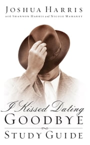 I Kissed Dating Goodbye Study Guide ebook by Joshua Harris