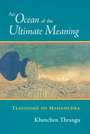 An Ocean of the Ultimate Meaning - Teachings on Mahamudra ebook by Khenchen Thrangu Rinpoche