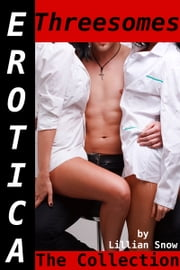 Erotica: Threesomes, The Collection ebook by Lillian Snow