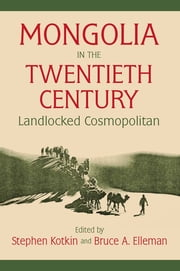 Mongolia in the Twentieth Century ebook by Stephen Kotkin,Bruce Allen Elleman