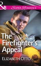 The Firefighter's Appeal (Mills & Boon Superromance) ebook by Elizabeth Otto