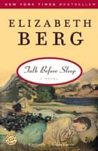 Talk Before Sleep - A Novel ebook by Elizabeth Berg
