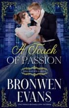 A Touch of Passion : A Disgraced Lords Novel - Brother's Best Friend Romance ebook by Bronwen Evans