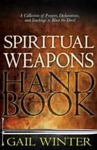 Spiritual Weapons Handbook ebook by Gail Winter