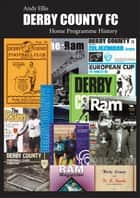 Derby County FC: Home Programme history ebook by Andy Ellis