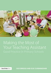 Making the Most of Your Teaching Assistant - Good Practice in Primary Schools ebook by Sue Briggs,Sue Cunningham