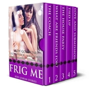 Frig Me: Sexy Lesbian Stories - Lesbian Erotica Bundle ebook by Lady Goldstar, Lilly Lipstick, Maggie Bliss,...