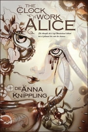 The Clockwork Alice ebook by DeAnna Knippling