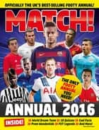 Match Annual 2016 - From the Makers of the UK's Bestselling Football Magazine ebook by MATCH