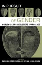In Pursuit of Gender - Worldwide Archaeological Approaches ebook by Sarah Milledge Nelson, Myriam Rosen-Ayalon