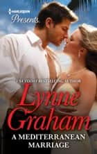 A Mediterranean Marriage ebook by Lynne Graham