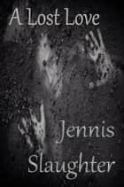 A Lost Love ebook by Jennis Slaughter
