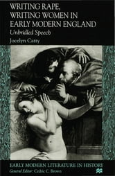 Writing Rape, Writing Women in Early Modern England - Unbridled Speech ebook by Jocelyn Catty